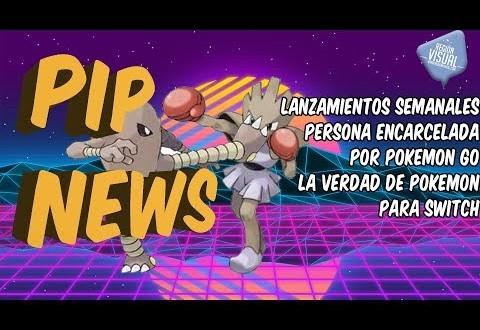 PIP NEWS #7 | PERSONA DETENIDA POR POKEMON GO | LANZAMIENTOS DE LA SEMANA