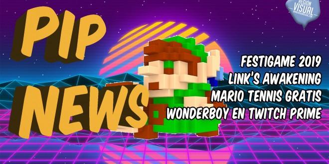 PIP NEWS #13 | DESDE FESTIGAME | LINK'S AWAKENING | MARIO TENNIS | WONDERBOY